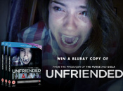 Terrify Yourself and Win a Copy of Unfriended on Blu-Ray
