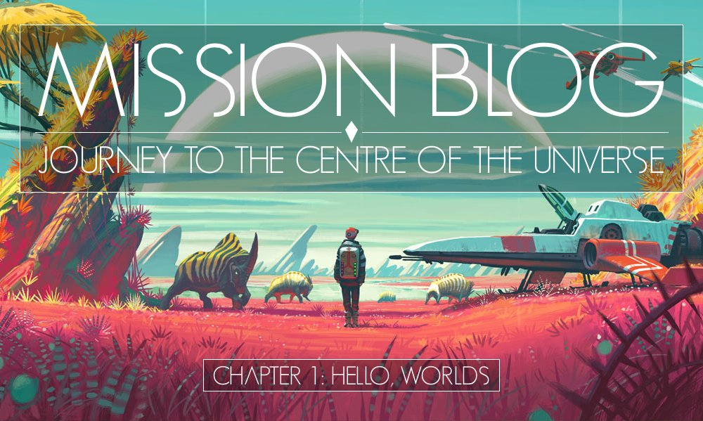 Mission Blog: Chapter 1 - Hello, Worlds