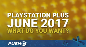 PlayStation Plus Free Games June 2017: What Do You Want? | PS4 | When Will PS+ Be Announced?