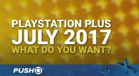 PlayStation Plus Free Games July 2017: What Do You Want? | PS4 | When Will PS+ Be Announced?