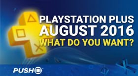 August 2016 PlayStation Plus Games: What Do You Want? | PS4, PS3, Vita | Talking Point