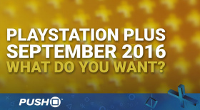 September 2016 PlayStation Plus Free Games: What Do You Want? | PS4, PS3, Vita | Talking Point
